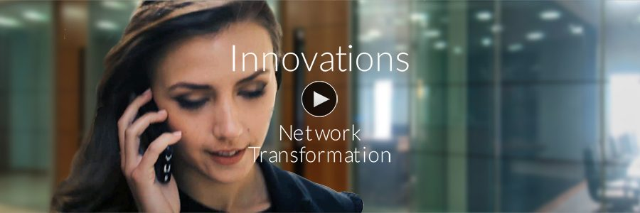 Innovations - Network Transformation
